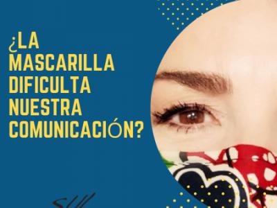 ¿La mascarilla dificulta la comunicación?