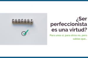 ¿Crees que ser perfeccionista es una virtud?